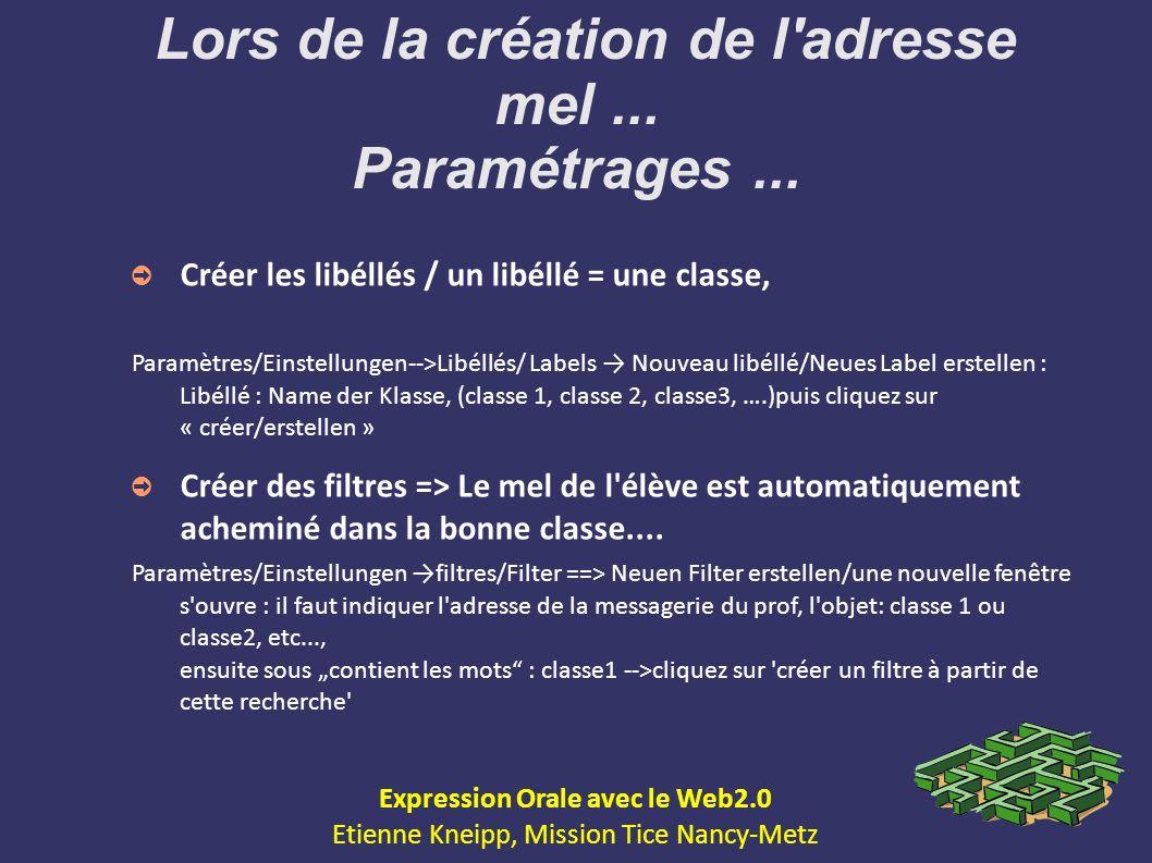 Lors de la création de l'adresse mel... Paramétrages... Créer les libéllés / un libéllé = une classe, Paramètres/Einstellungen-->Libéllés/ Labels Nouv