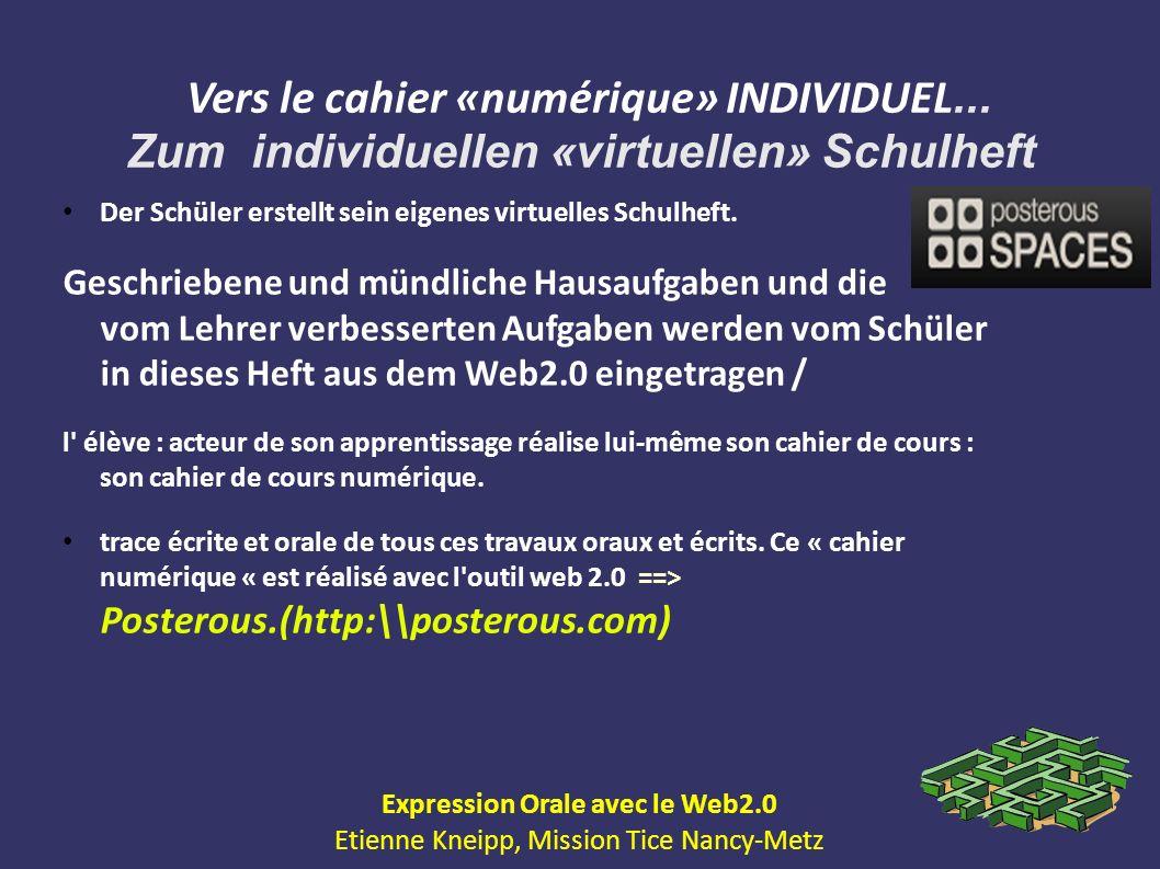 Vers le cahier «numérique» INDIVIDUEL... Zum individuellen «virtuellen» Schulheft Expression Orale avec le Web2.0 Etienne Kneipp, Mission Tice Nancy-M