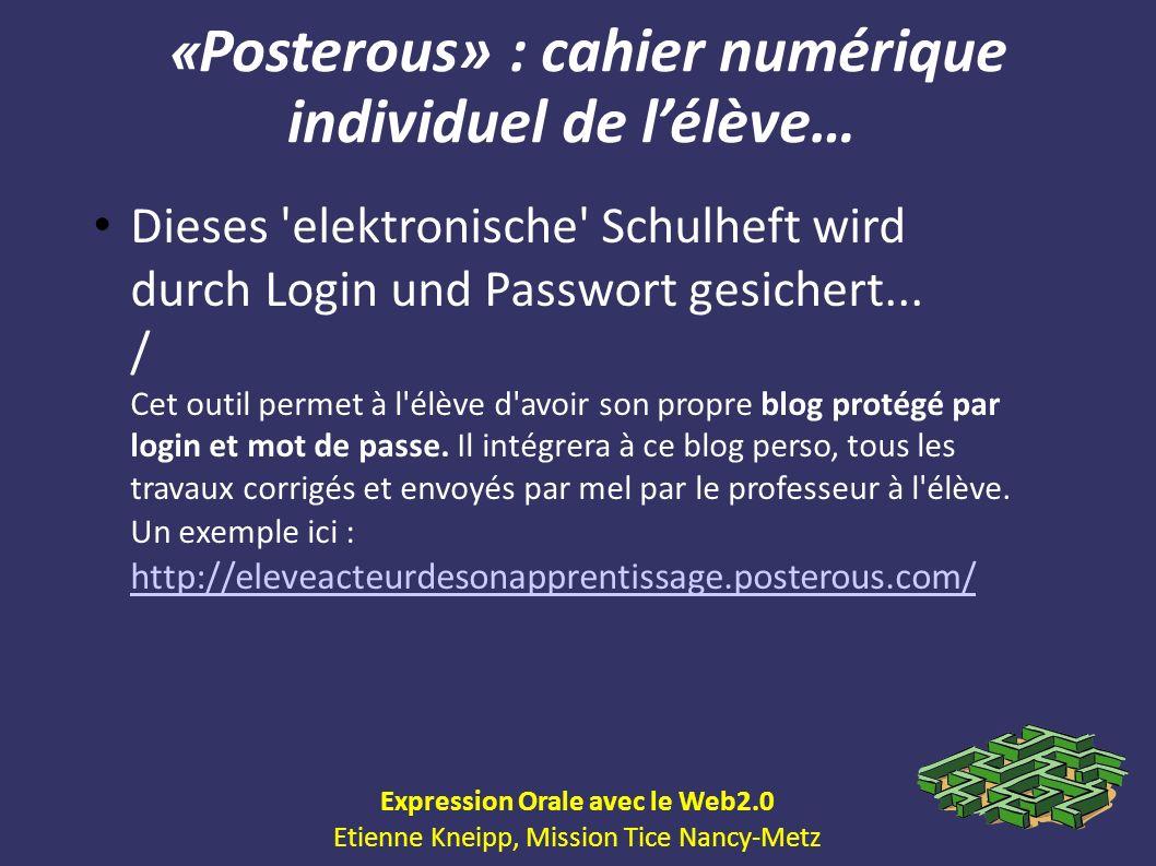 « Posterous» : cahier numérique individuel de lélève… Expression Orale avec le Web2.0 Etienne Kneipp, Mission Tice Nancy-Metz Dieses 'elektronische' S