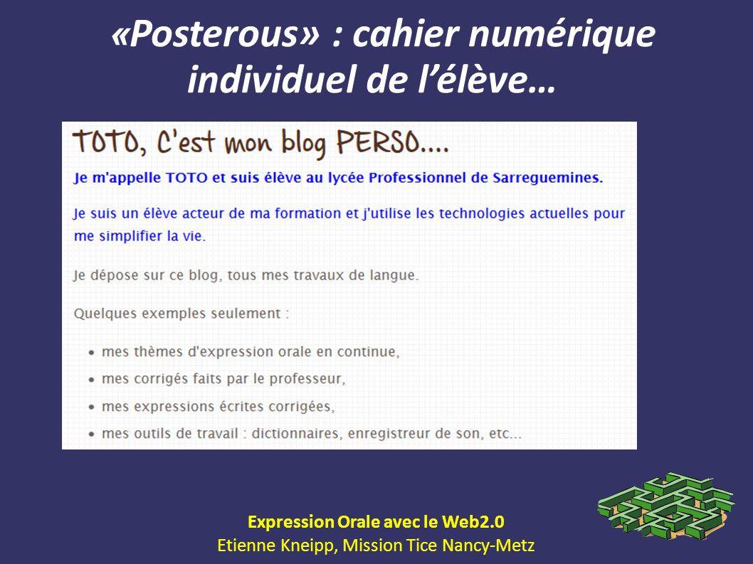 « Posterous» : cahier numérique individuel de lélève… Expression Orale avec le Web2.0 Etienne Kneipp, Mission Tice Nancy-Metz