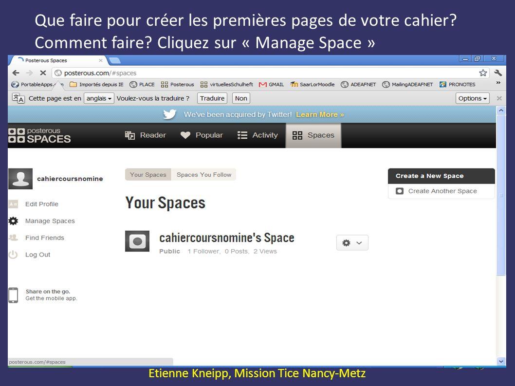 Expression Orale avec le Web2.0 Etienne Kneipp, Mission Tice Nancy-Metz Que faire pour créer les premières pages de votre cahier? Comment faire? Cliqu