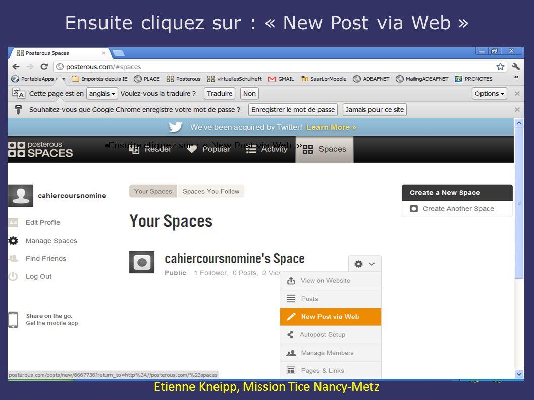 Ensuite cliquez sur : « New Post via Web » Expression Orale avec le Web2.0 Etienne Kneipp, Mission Tice Nancy-Metz