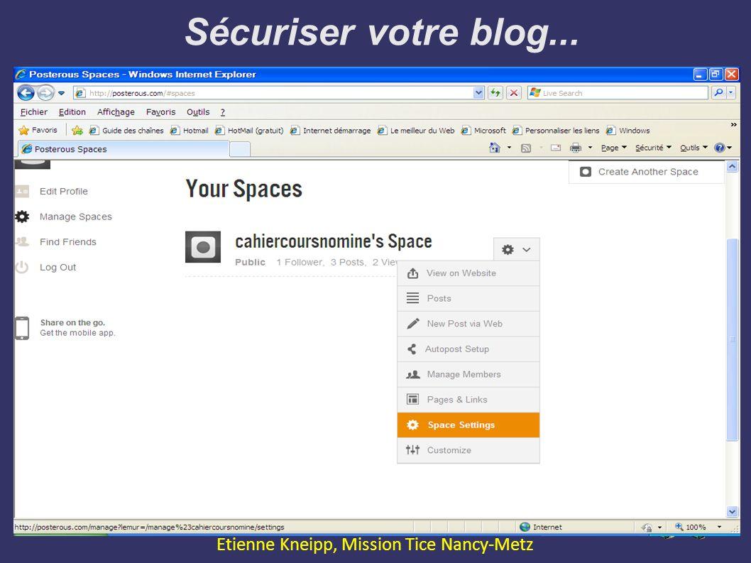 Sécuriser votre blog... Expression Orale avec le Web2.0 Etienne Kneipp, Mission Tice Nancy-Metz