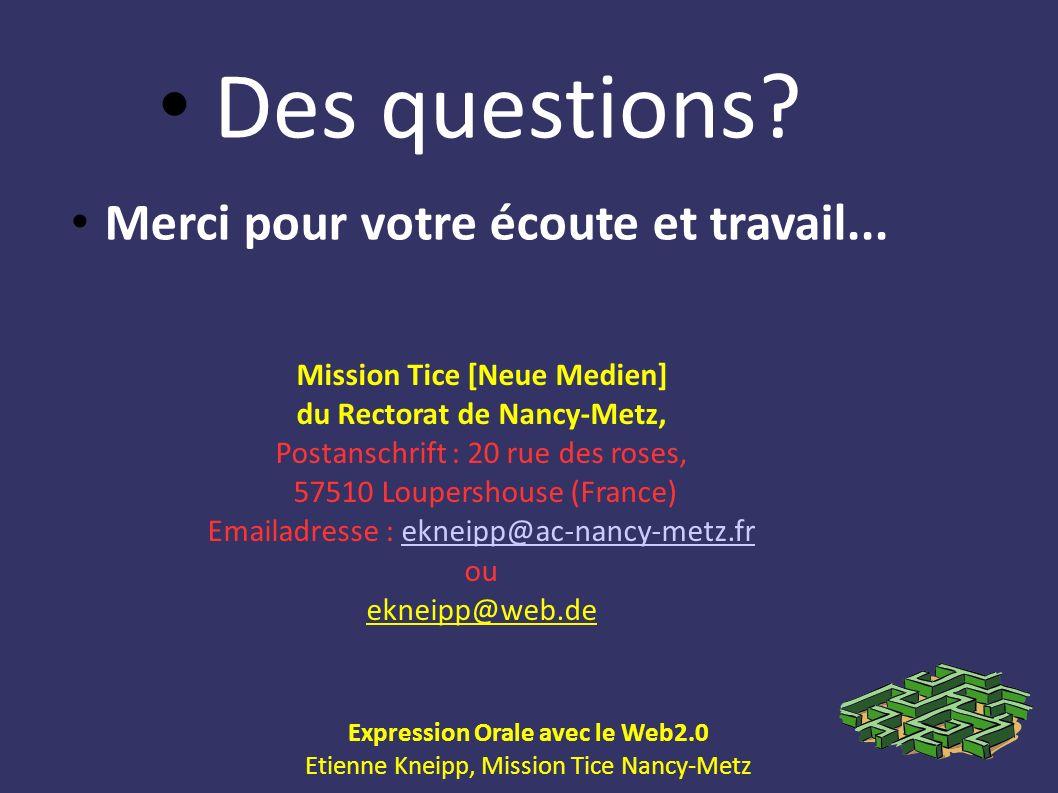 Expression Orale avec le Web2.0 Etienne Kneipp, Mission Tice Nancy-Metz Des questions? Merci pour votre écoute et travail... Mission Tice [Neue Medien