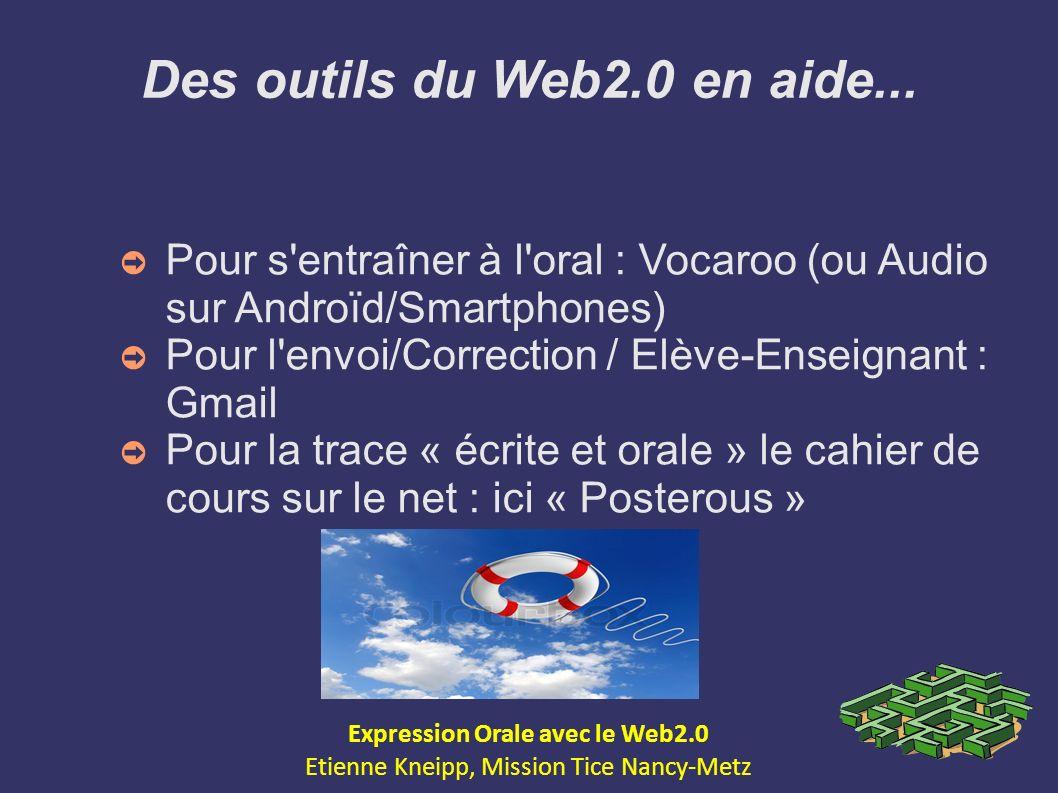 Des outils du Web2.0 en aide... Pour s'entraîner à l'oral : Vocaroo (ou Audio sur Androïd/Smartphones) Pour l'envoi/Correction / Elève-Enseignant : Gm