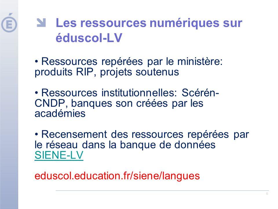6 Les ressources numériques sur éduscol-LV Ressources repérées par le ministère: produits RIP, projets soutenus Ressources institutionnelles: Scérén- CNDP, banques son créées par les académies Recensement des ressources repérées par le réseau dans la banque de données SIENE-LV SIENE-LV eduscol.education.fr/siene/langues