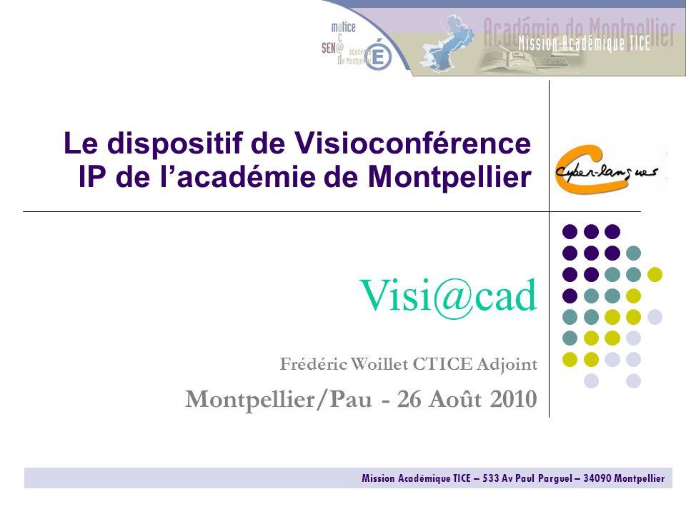Le dispositif de Visioconférence IP de lacadémie de Montpellier Mission Académique TICE – 533 Av Paul Parguel – 34090 Montpellier Visi@cad Frédéric Wo