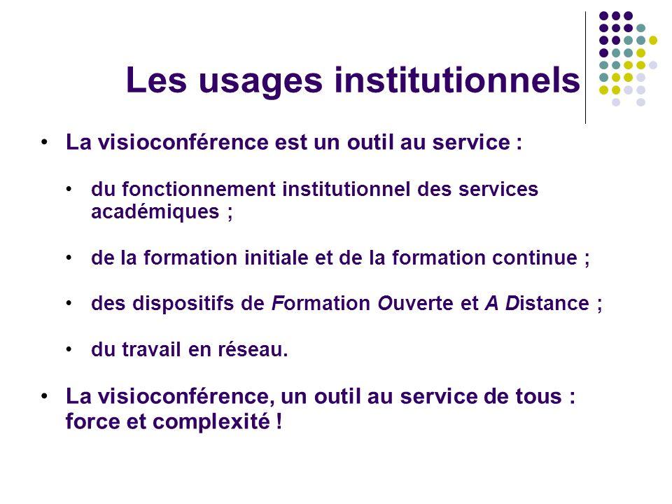 Les usages institutionnels La visioconférence est un outil au service : du fonctionnement institutionnel des services académiques ; de la formation in
