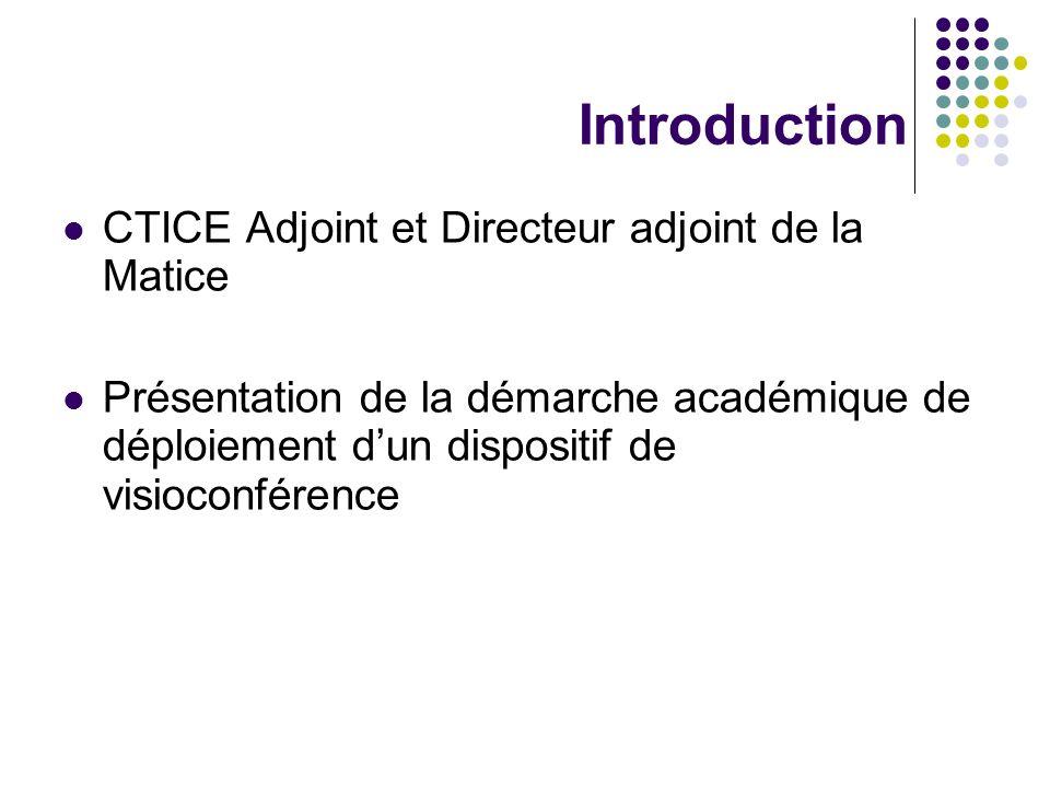 Introduction CTICE Adjoint et Directeur adjoint de la Matice Présentation de la démarche académique de déploiement dun dispositif de visioconférence