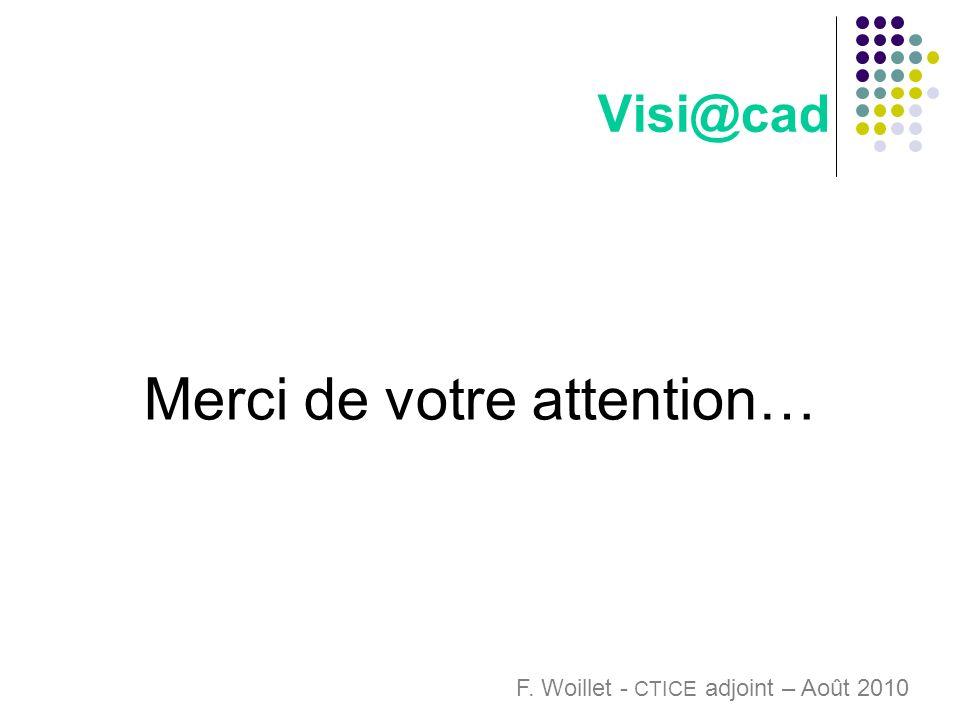 Visi@cad Merci de votre attention… F. Woillet - CTICE adjoint – Août 2010