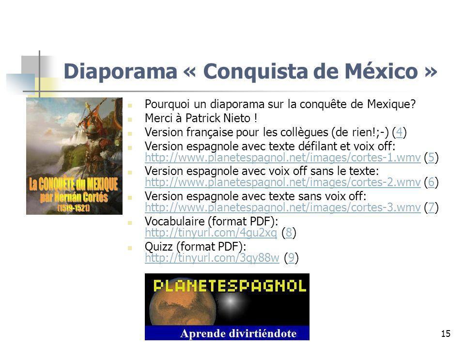 15 Diaporama « Conquista de México » Pourquoi un diaporama sur la conquête de Mexique? Merci à Patrick Nieto ! Version française pour les collègues (d