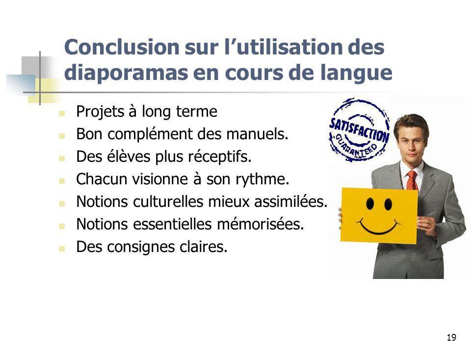 19 Conclusion sur lutilisation des diaporamas en cours de langue Projets à long terme Bon complément des manuels. Des élèves plus réceptifs. Chacun vi