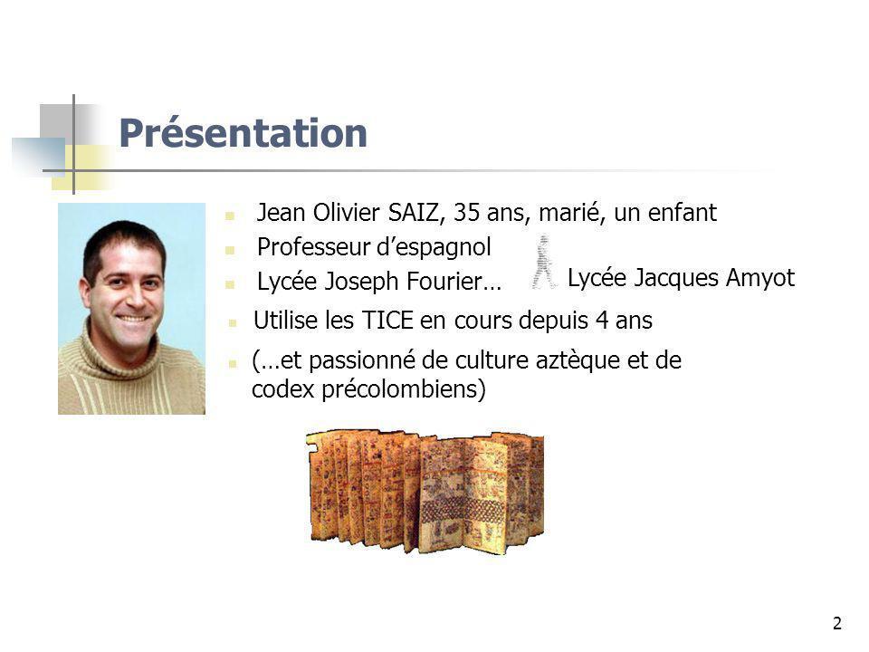 2 Présentation Jean Olivier SAIZ, 35 ans, marié, un enfant Professeur despagnol Lycée Joseph Fourier… Lycée Jacques Amyot Utilise les TICE en cours de