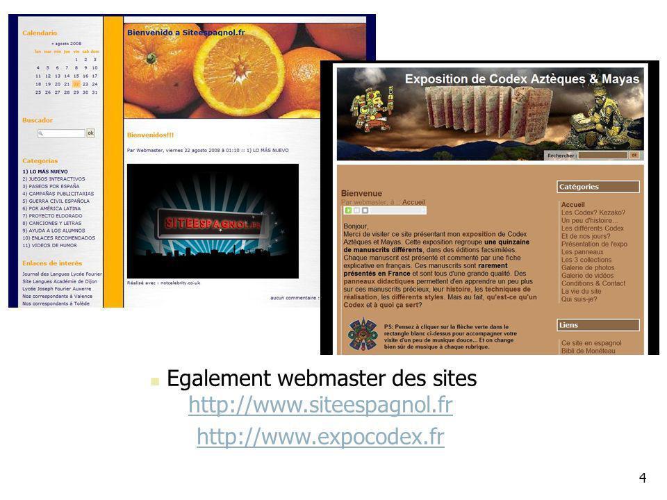 4 Egalement webmaster des sites http://www.siteespagnol.fr http://www.siteespagnol.fr http://www.expocodex.fr