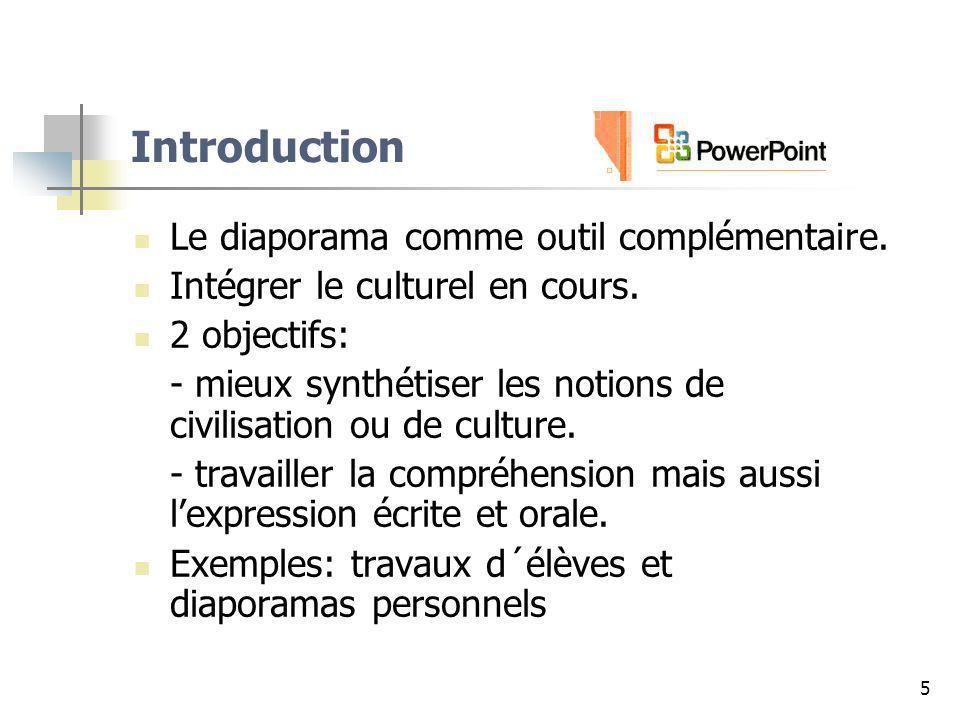 5 Introduction Le diaporama comme outil complémentaire. Intégrer le culturel en cours. 2 objectifs: - mieux synthétiser les notions de civilisation ou
