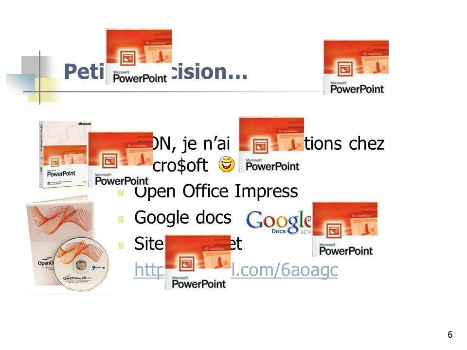 6 Petite précision… NON, je nai PAS dactions chez Micro$oft Open Office Impress Google docs Sites Internet http://tinyurl.com/6aoagc