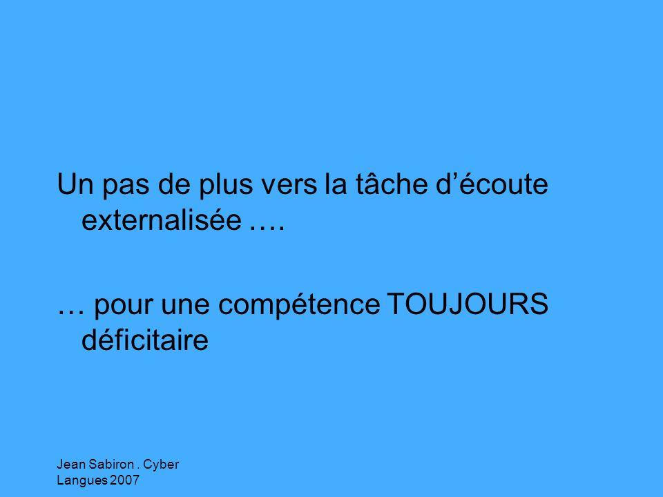 Jean Sabiron.Cyber Langues 2007 Un pas de plus vers la tâche découte externalisée ….