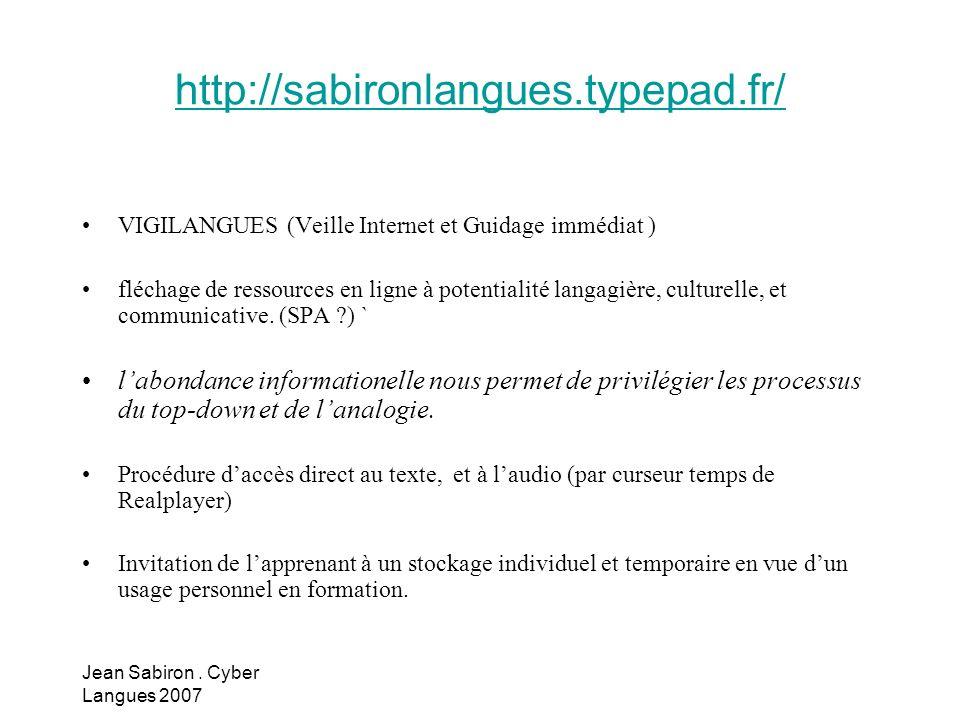 http://sabironlangues.typepad.fr/ VIGILANGUES (Veille Internet et Guidage immédiat ) fléchage de ressources en ligne à potentialité langagière, culturelle, et communicative.