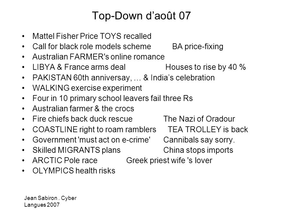 Top-Down daoût 07 Mattel Fisher Price TOYS recalled Call for black role models scheme BA price-fixing Australian FARMER's online romance LIBYA & Franc