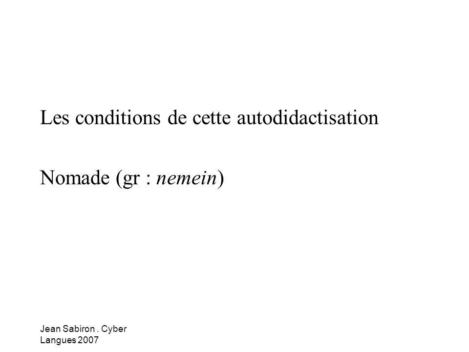 Jean Sabiron. Cyber Langues 2007 Les conditions de cette autodidactisation Nomade (gr : nemein)