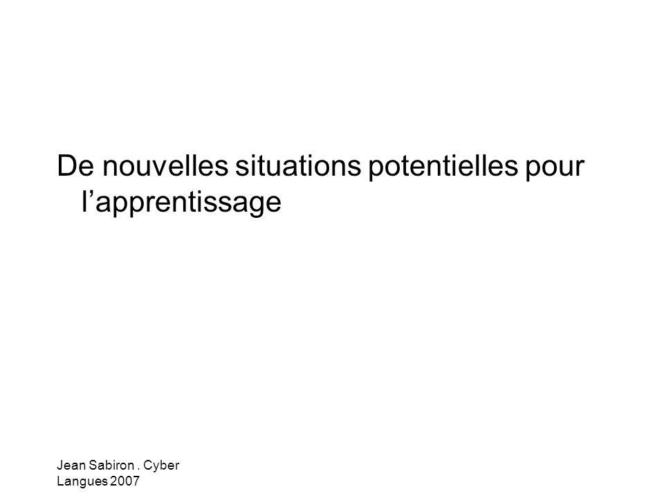 Jean Sabiron. Cyber Langues 2007 De nouvelles situations potentielles pour lapprentissage