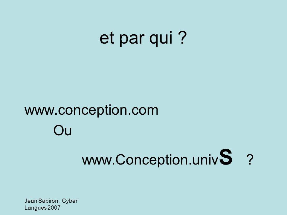 Jean Sabiron. Cyber Langues 2007 et par qui ? www.conception.com Ou www.Conception.univ S ?