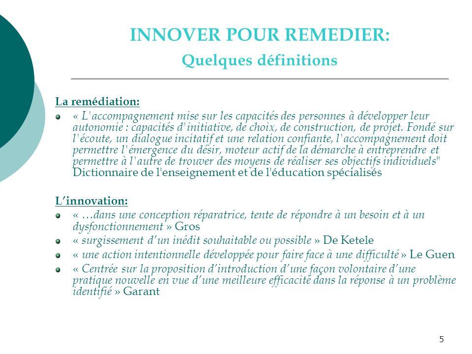 5 INNOVER POUR REMEDIER: Quelques définitions La remédiation: « L'accompagnement mise sur les capacités des personnes à développer leur autonomie : ca