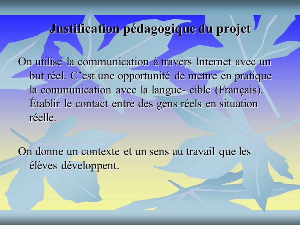 Justification pédagogique du projet On utilise la communication à travers Internet avec un but réel.