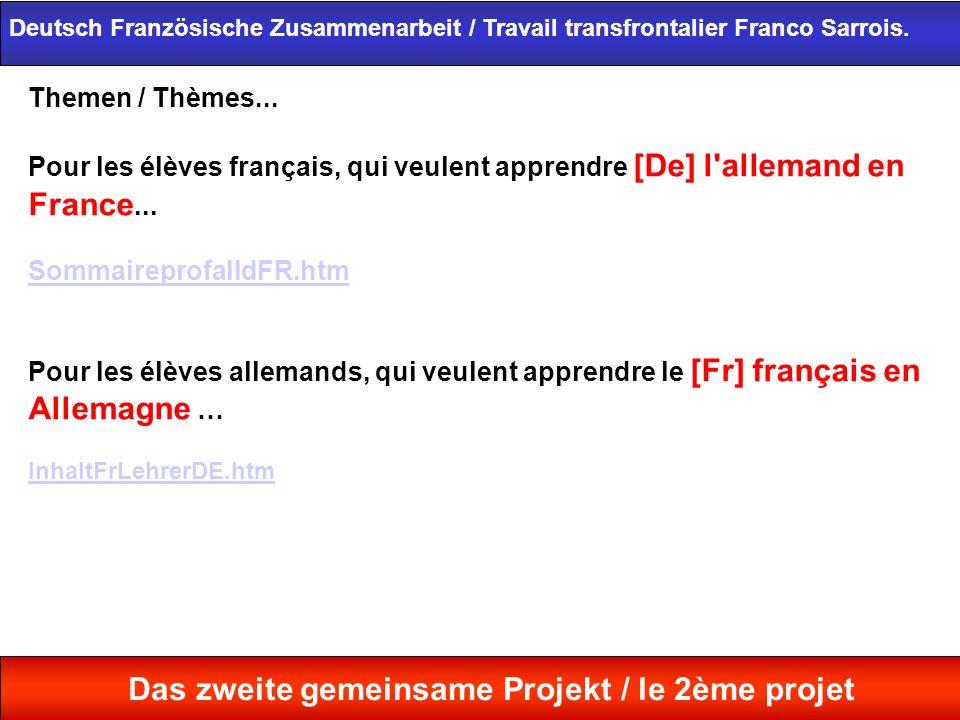 Themen / Thèmes... Pour les élèves français, qui veulent apprendre [De] l'allemand en France... SommaireprofalldFR.htm Pour les élèves allemands, qui