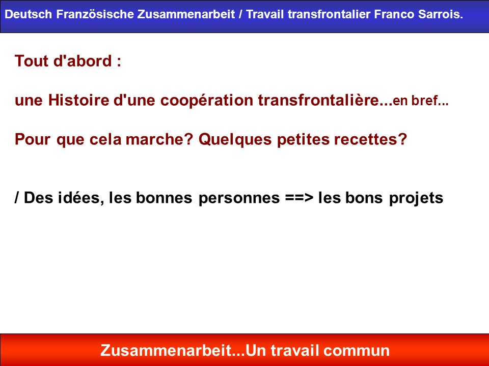 Tout d'abord : une Histoire d'une coopération transfrontalière... en bref... Pour que cela marche? Quelques petites recettes? / Des idées, les bonnes