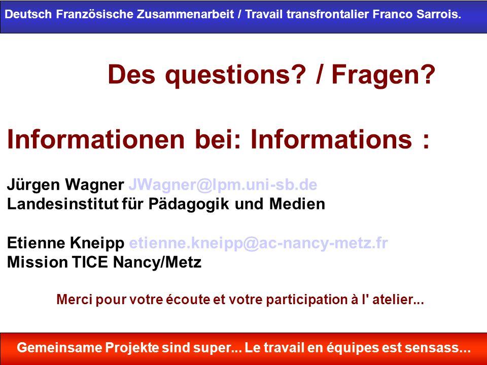 Des questions? / Fragen? Informationen bei: Informations : Jürgen Wagner JWagner@lpm.uni-sb.de Landesinstitut für Pädagogik und Medien Etienne Kneipp