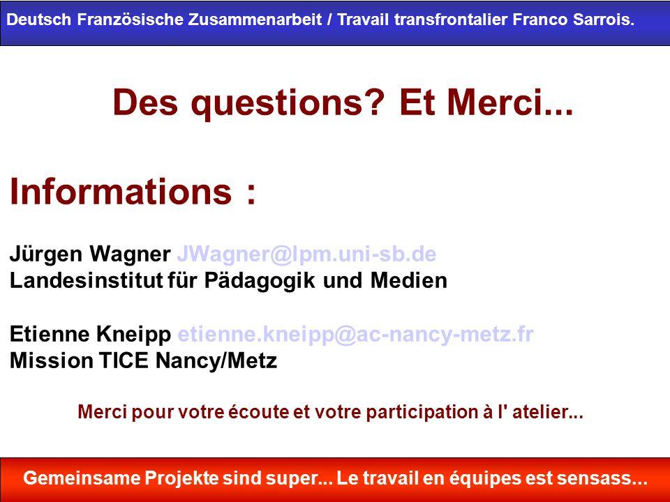 Des questions? Et Merci... Informations : Jürgen Wagner JWagner@lpm.uni-sb.de Landesinstitut für Pädagogik und Medien Etienne Kneipp etienne.kneipp@ac