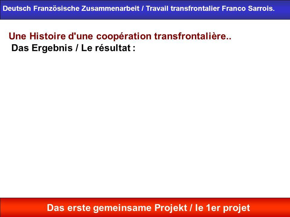 Une Histoire d'une coopération transfrontalière.. Das Ergebnis / Le résultat : Deutsch Französische Zusammenarbeit / Travail transfrontalier Franco Sa