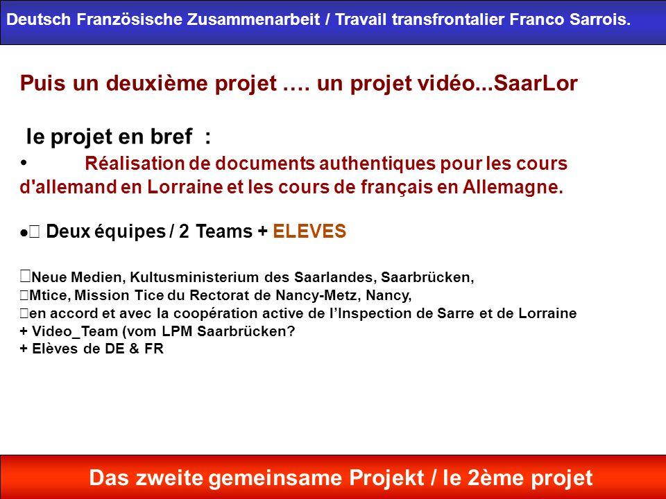 Puis un deuxième projet …. un projet vidéo...SaarLor le projet en bref : Réalisation de documents authentiques pour les cours d'allemand en Lorraine e