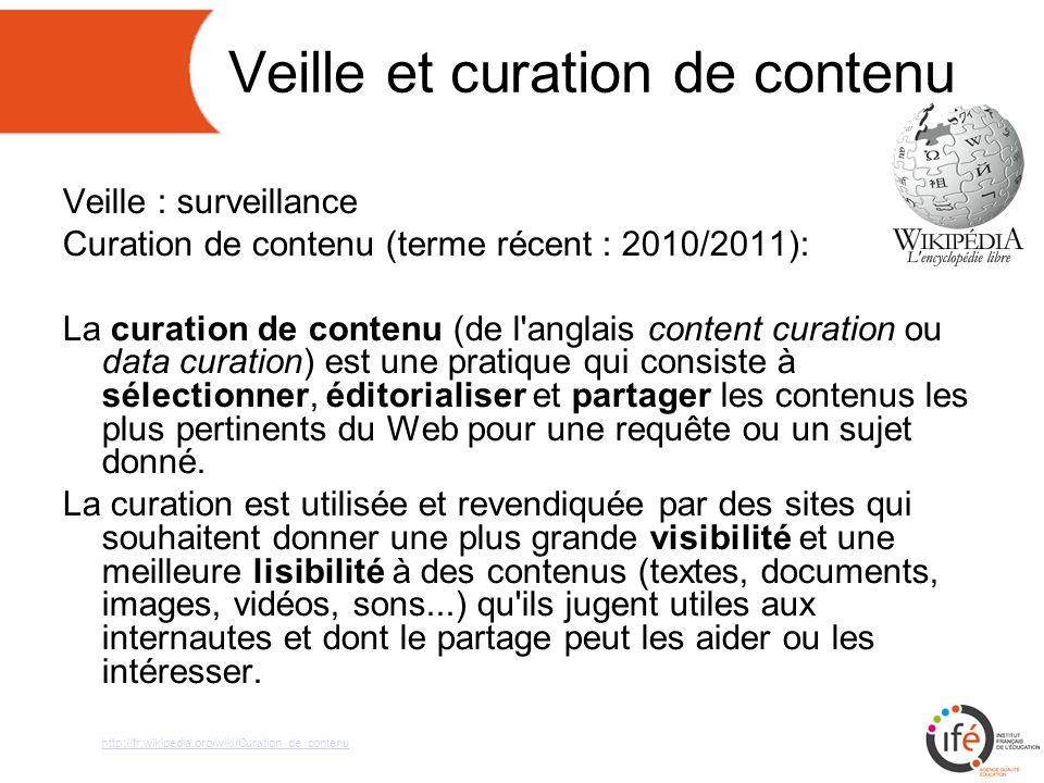Veille et curation de contenu Veille : surveillance Curation de contenu (terme récent : 2010/2011): La curation de contenu (de l anglais content curation ou data curation) est une pratique qui consiste à sélectionner, éditorialiser et partager les contenus les plus pertinents du Web pour une requête ou un sujet donné.