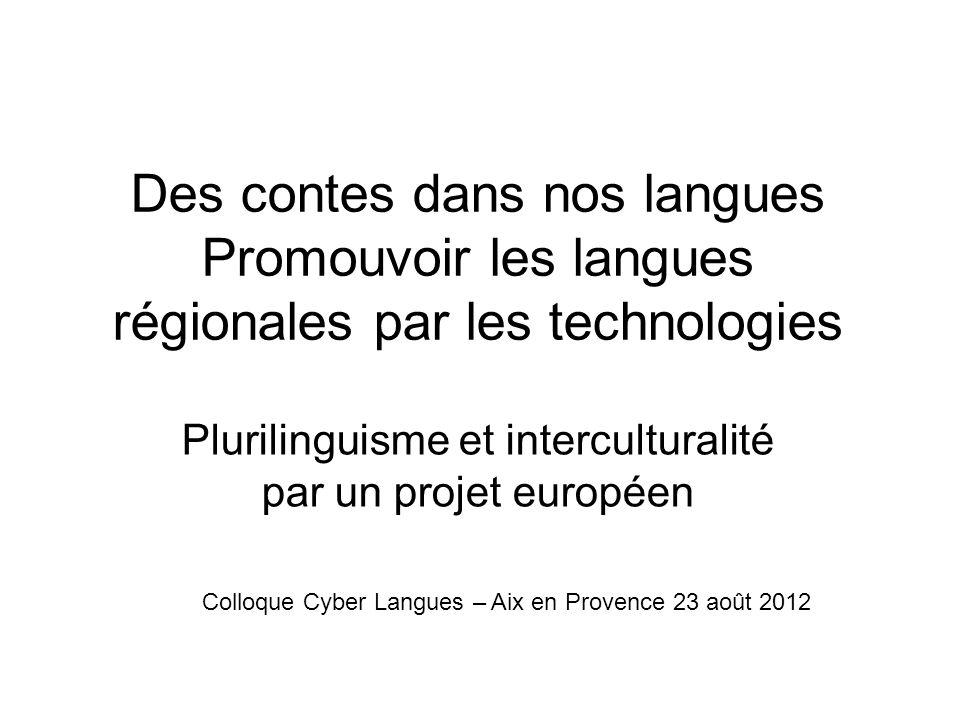 Des contes dans nos langues Promouvoir les langues régionales par les technologies Plurilinguisme et interculturalité par un projet européen Colloque