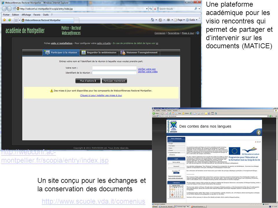 http://webconf.ac- montpellier.fr/scopia/entry/index.jsp http://www.scuole.vda.it/comenius Une plateforme académique pour les visio rencontres qui per