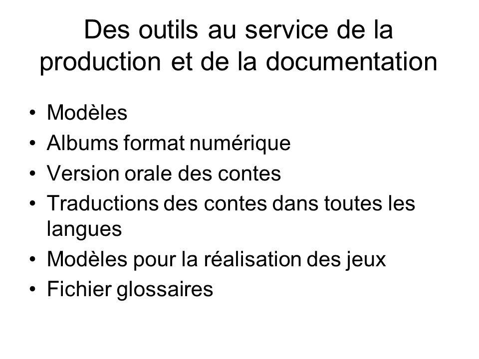 Des outils au service de la production et de la documentation Modèles Albums format numérique Version orale des contes Traductions des contes dans tou