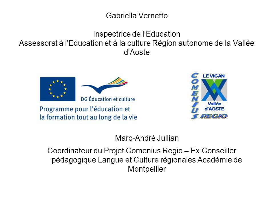Gabriella Vernetto Inspectrice de lEducation Assessorat à lEducation et à la culture Région autonome de la Vallée dAoste Marc-André Jullian Coordinate