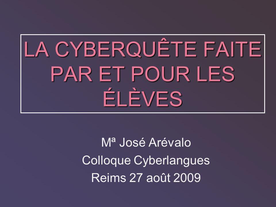 LA CYBERQUÊTE FAITE PAR ET POUR LES ÉLÈVES Mª José Arévalo Colloque Cyberlangues Reims 27 août 2009