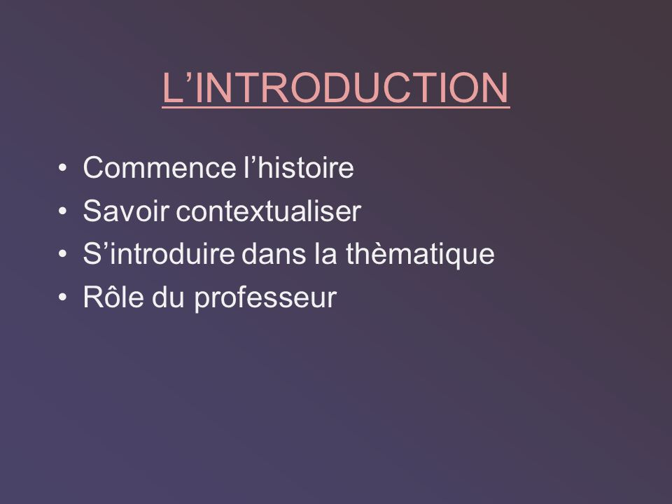 Introduction Cest ici où commence lhistoire, on introduit le thème, la motivation, les rôles, on oriente lélève pour donner du sens à la recherche qui