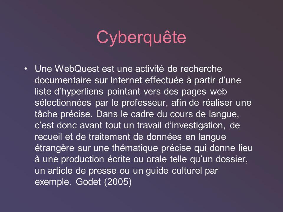 Cyberquête Une WebQuest est une activité de recherche documentaire sur Internet effectuée à partir dune liste dhyperliens pointant vers des pages web sélectionnées par le professeur, afin de réaliser une tâche précise.