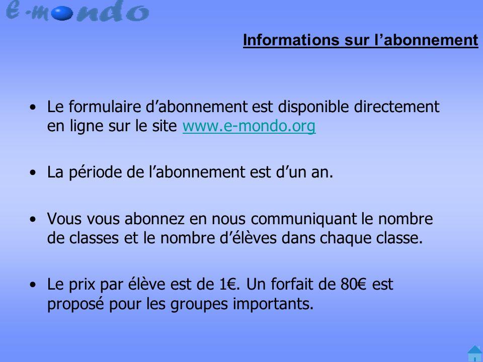 Informations sur labonnement Le formulaire dabonnement est disponible directement en ligne sur le site www.e-mondo.orgwww.e-mondo.org La période de labonnement est dun an.