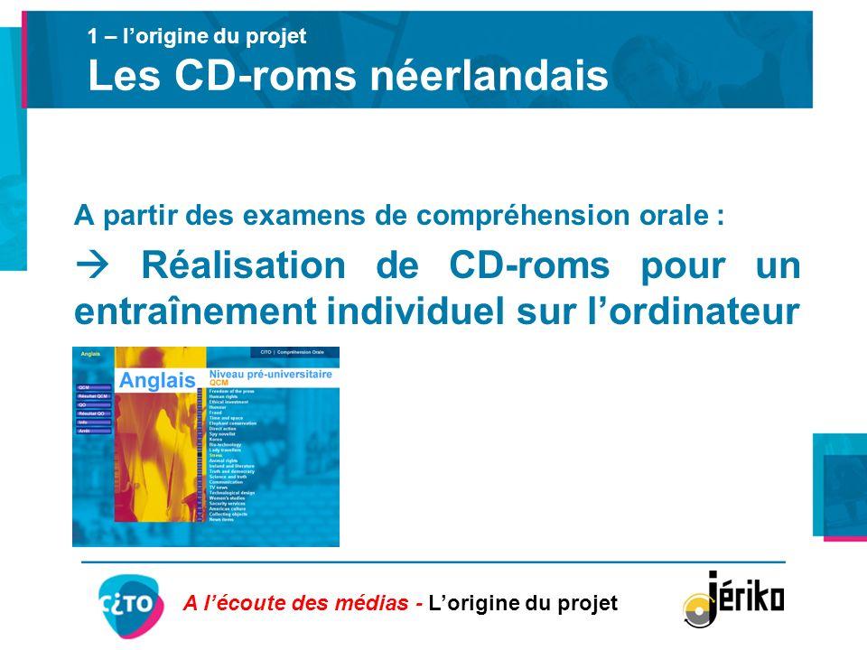 1 – lorigine du projet Les CD-roms néerlandais A partir des examens de compréhension orale : Réalisation de CD-roms pour un entraînement individuel su