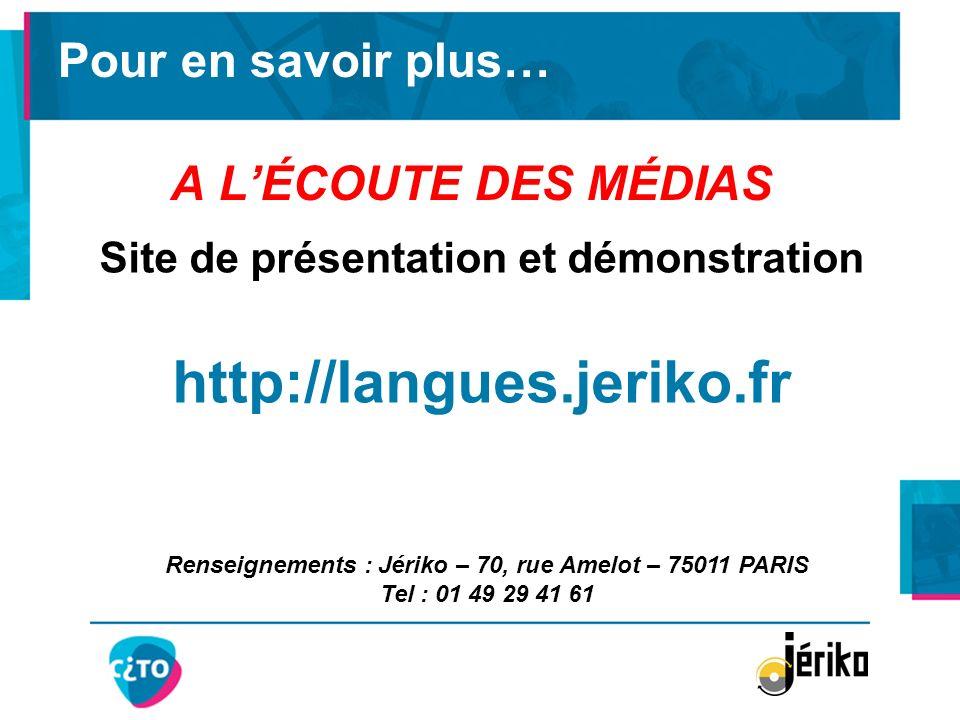 A LÉCOUTE DES MÉDIAS Site de présentation et démonstration http://langues.jeriko.fr Renseignements : Jériko – 70, rue Amelot – 75011 PARIS Tel : 01 49