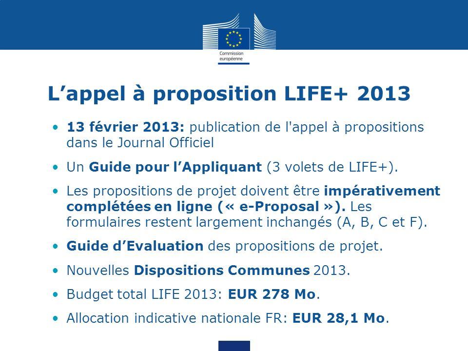 Lappel à proposition LIFE+ 2013 13 février 2013: publication de l'appel à propositions dans le Journal Officiel Un Guide pour lAppliquant (3 volets de
