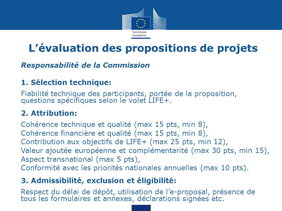 Lévaluation des propositions de projets Responsabilité de la Commission 1. Sélection technique: Fiabilité technique des participants, portée de la pro