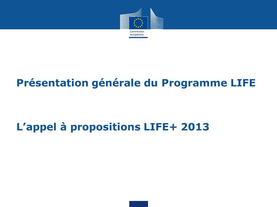 Présentation générale du Programme LIFE Lappel à propositions LIFE+ 2013