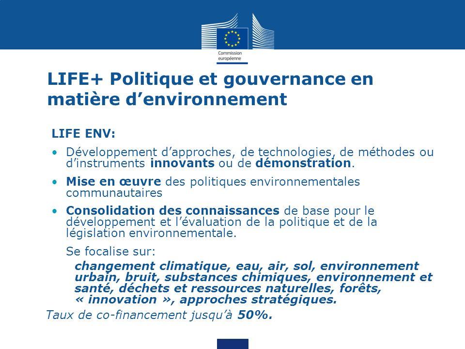 LIFE+ Politique et gouvernance en matière denvironnement LIFE ENV: Développement dapproches, de technologies, de méthodes ou dinstruments innovants ou