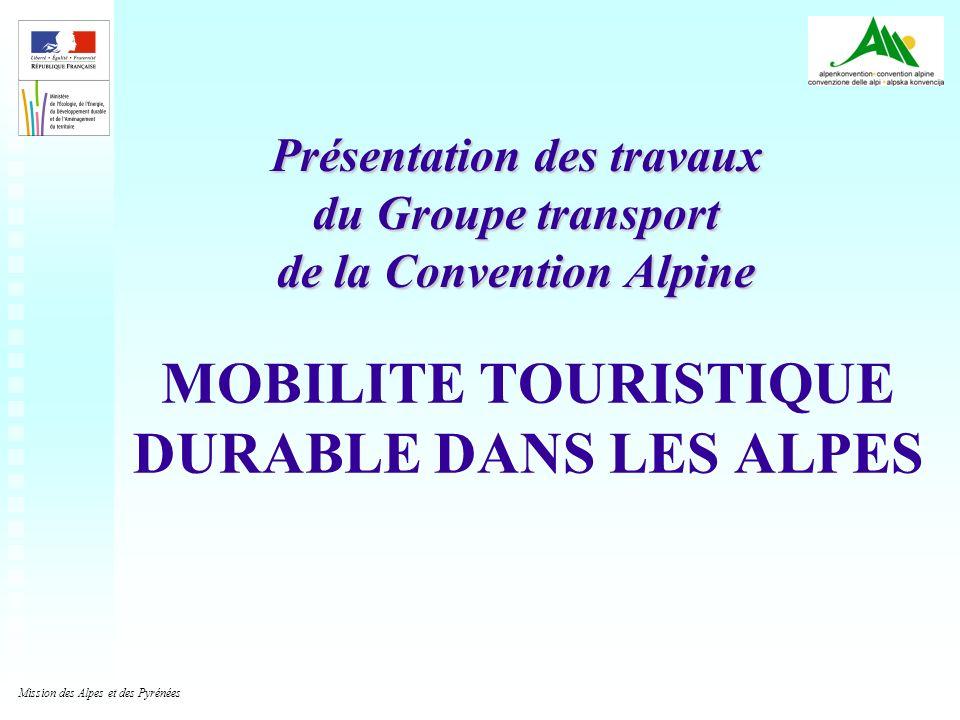 1 MOBILITE TOURISTIQUE DURABLE DANS LES ALPES Présentation des travaux du Groupe transport de la Convention Alpine Mission des Alpes et des Pyrénées